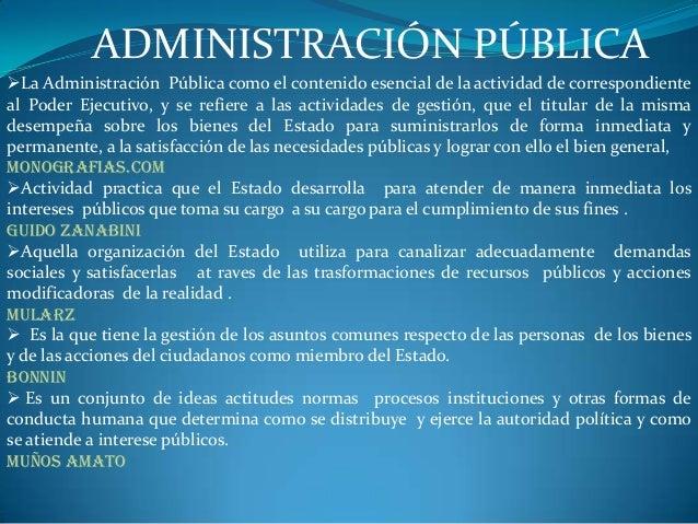 ADMINISTRACIÓN PÚBLICALa Administración Pública como el contenido esencial de la actividad de correspondienteal Poder Eje...