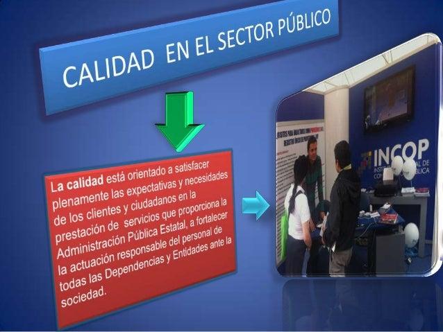 Mejorar la calidad de los productos y serviciosdel Sector Público que tienen un alto impacto      en la ciudadanía, en el ...