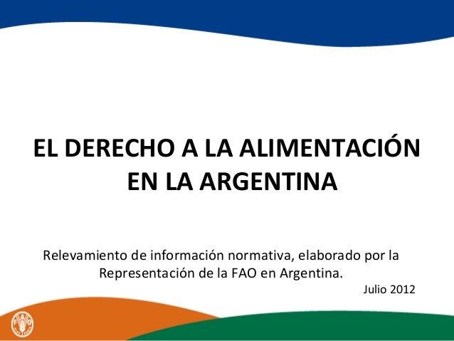 EL DERECHO A LA ALIMENTACIÓN EN LA ARGENTINA Relevamiento de información normativa, elaborado por la Representación de la ...