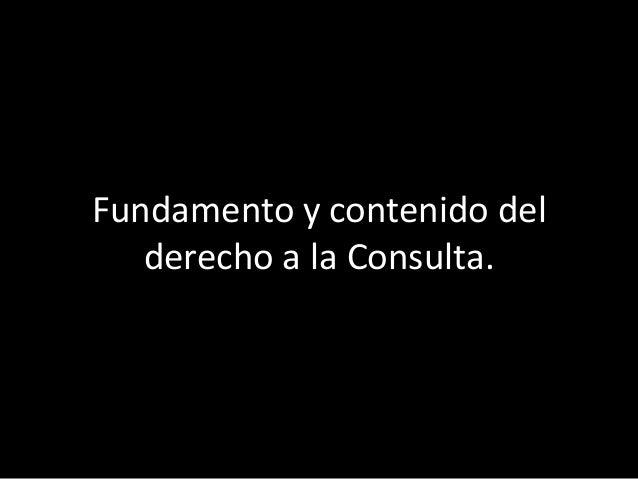 Por tanto, la principal finalidad de la consulta es la obtención del consentimiento, libre e informado;
