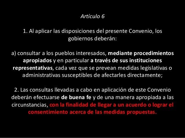 Hay estándares internacionales que ya establecen la obtención del consentimiento como un derecho de los pueblos frente a l...