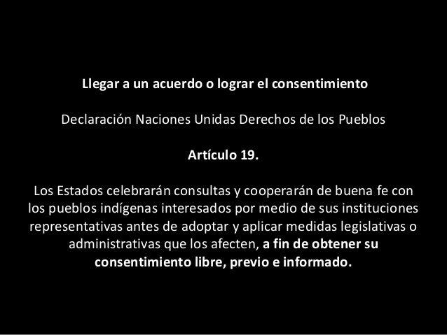 a) Desplazamientos forzosos. Artículo 10 Los pueblos indígenas no serán desplazados por la fuerza de sus tierras o territo...
