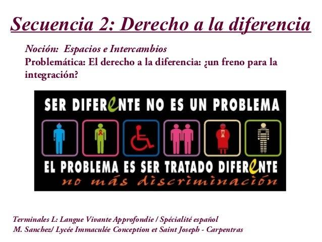 Secuencia 2: Derecho a la diferencia Noción: Espacios e Intercambios Problemática: El derecho a la diferencia: ¿un freno p...