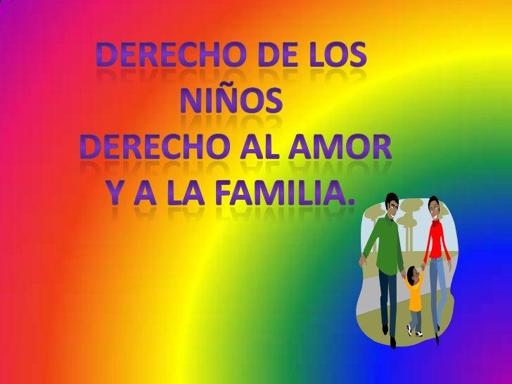 Derecho de los niños <br />derecho al amor y a la familia.<br />