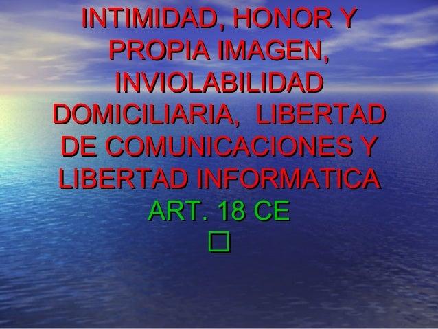 INTIMIDAD, HONOR YINTIMIDAD, HONOR Y PROPIA IMAGEN,PROPIA IMAGEN, INVIOLABILIDADINVIOLABILIDAD DOMICILIARIA, LIBERTADDOMIC...