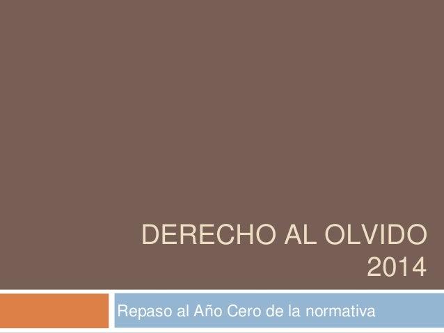 Repaso al Año Cero de la normativa DERECHO AL OLVIDO 2014
