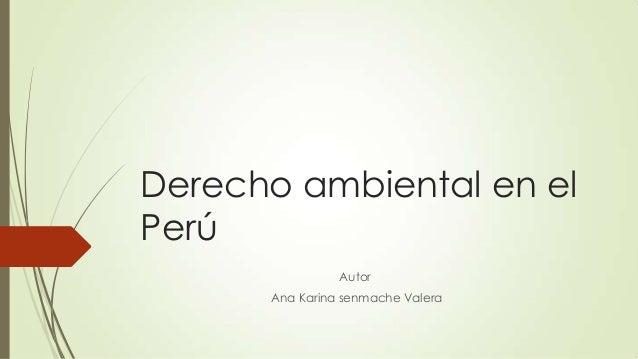 Derecho ambiental en el Perú Autor Ana Karina senmache Valera