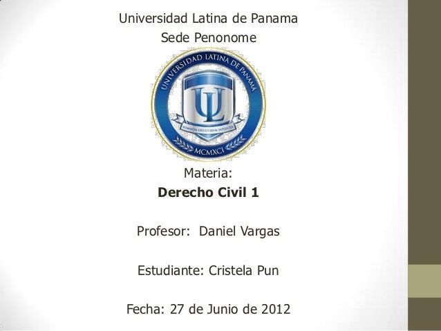 Universidad Latina de Panama       Sede Penonome         Materia:      Derecho Civil 1  Profesor: Daniel Vargas  Estudiant...