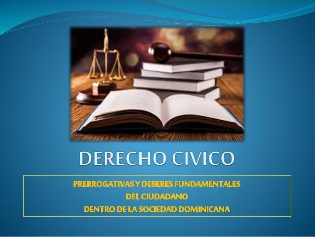 DERECHO CIVICO: Conjunto de leyes fundamentales de convivencia entre los ciudadanos, dentro de una sociedad y su relación ...