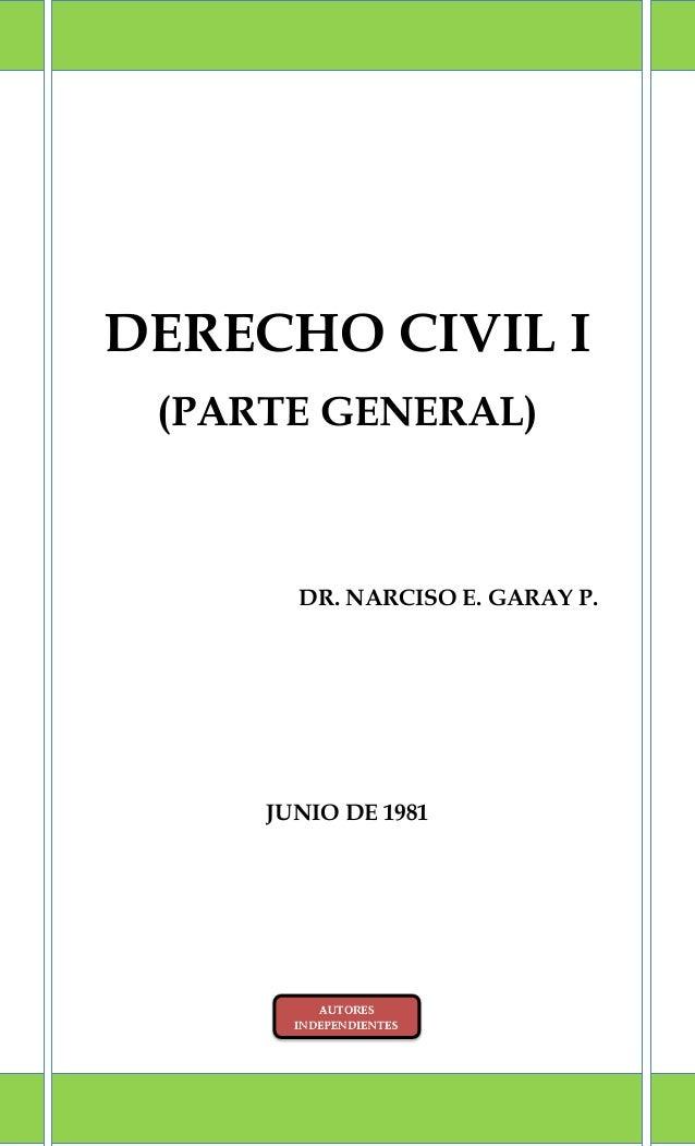 DERECHO CIVIL I (PARTE GENERAL) DR. NARCISO E. GARAY P. JUNIO DE 1981