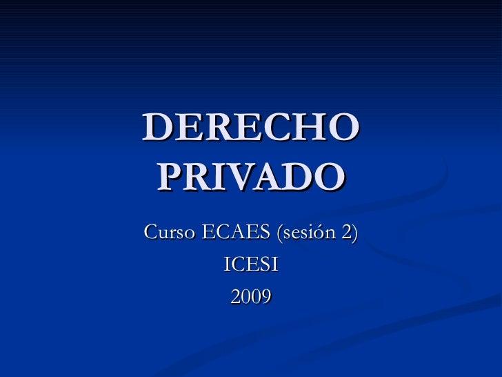 DERECHO PRIVADO Curso ECAES (sesión 2) ICESI 2009