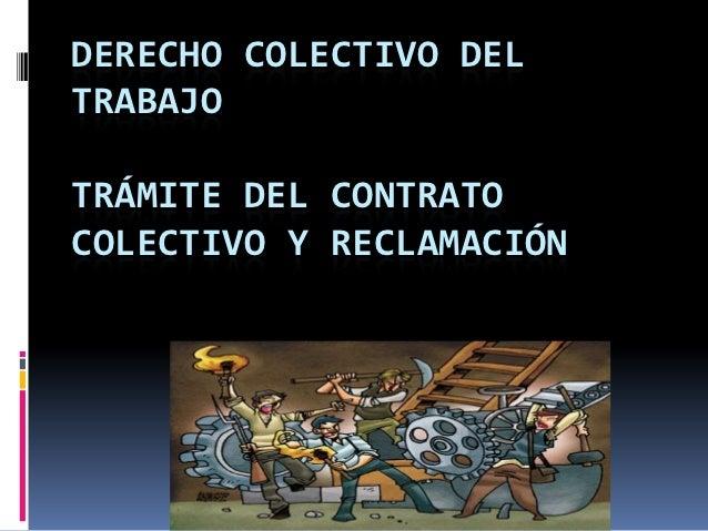 DERECHO COLECTIVO DELTRABAJOTRÁMITE DEL CONTRATOCOLECTIVO Y RECLAMACIÓN