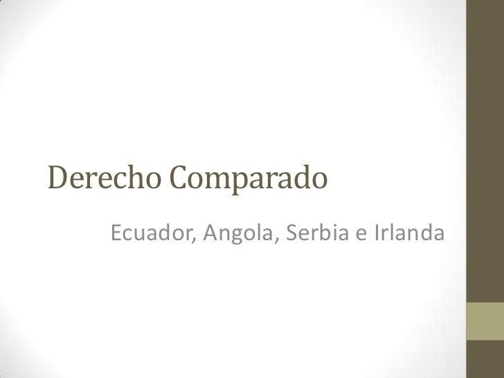 Derecho Comparado   Ecuador, Angola, Serbia e Irlanda
