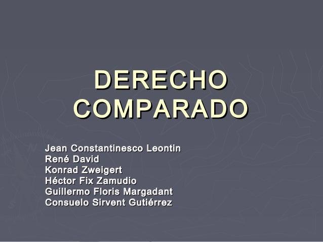 DERECHO     COMPARADOJean Constantinesco LeontinRené DavidKonrad ZweigertHéctor Fix ZamudioGuillermo Floris MargadantConsu...