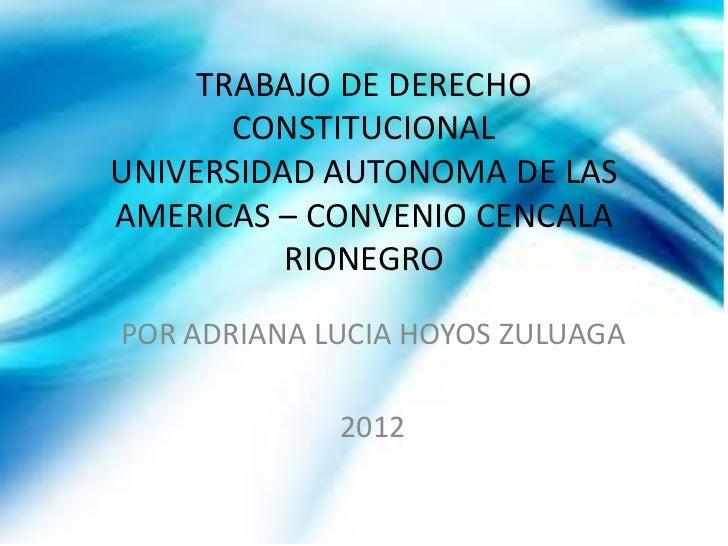 TRABAJO DE DERECHO       CONSTITUCIONALUNIVERSIDAD AUTONOMA DE LASAMERICAS – CONVENIO CENCALA          RIONEGROPOR ADRIANA...
