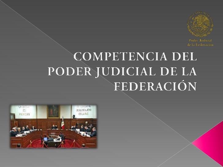 COMPETENCIA DEL PODER JUDICIAL DE LA FEDERACIÓN<br />