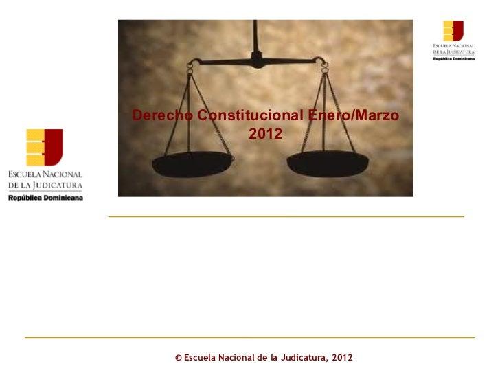 ©  Escuela Nacional de la Judicatura, 2012 Derecho Constitucional Enero/Marzo 2012