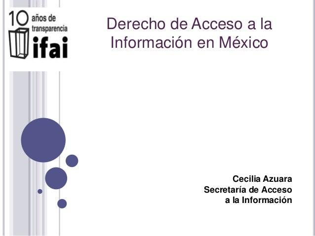 Derecho de Acceso a la Información en México Cecilia Azuara Secretaría de Acceso a la Información