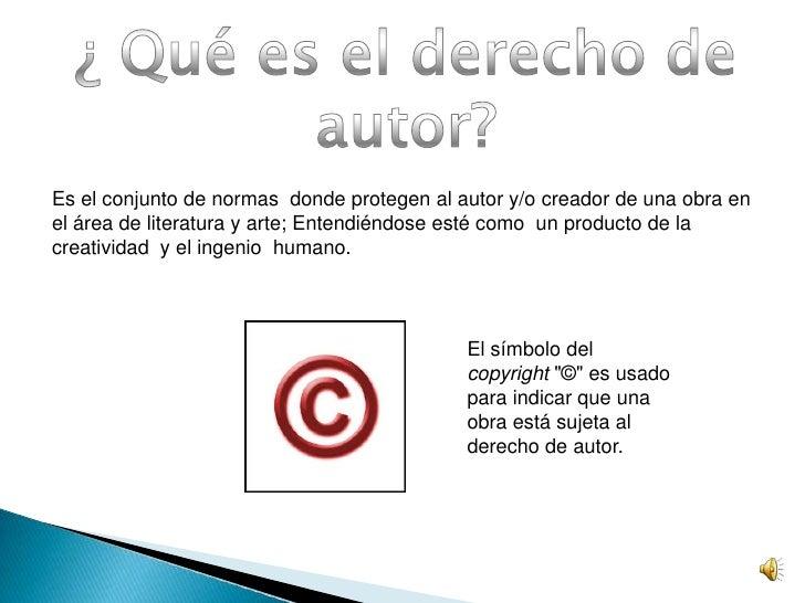¿ Qué es el derecho de autor?<br />Es el conjunto de normas  donde protegen al autor y/o creador de una obra en el área de...