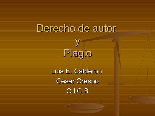 Derecho de autor       y     Plagio  Luis E. Calderon   Cesar Crespo       C.I.C.B