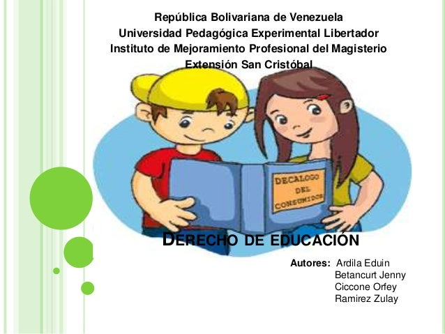 DERECHO DE EDUCACIÓN República Bolivariana de Venezuela Universidad Pedagógica Experimental Libertador Instituto de Mejora...