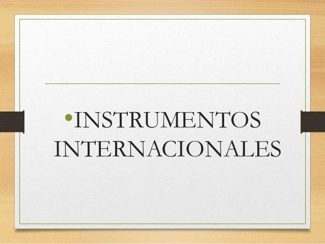 •INSTRUMENTOS INTERNACIONALES