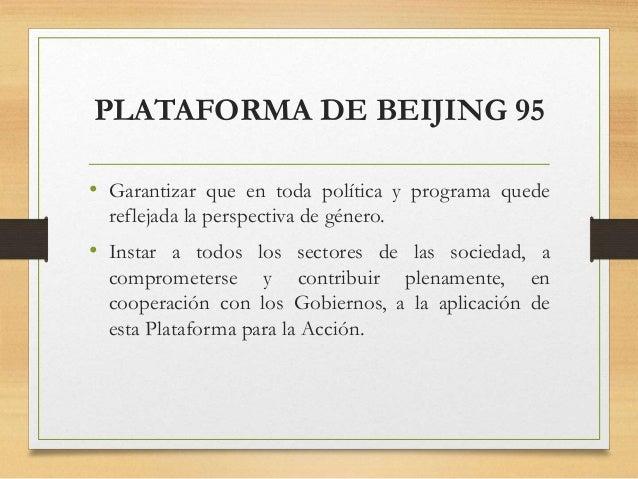 PLATAFORMA DE BEIJING 95 • Garantizar que en toda política y programa quede reflejada la perspectiva de género. • Instar a...