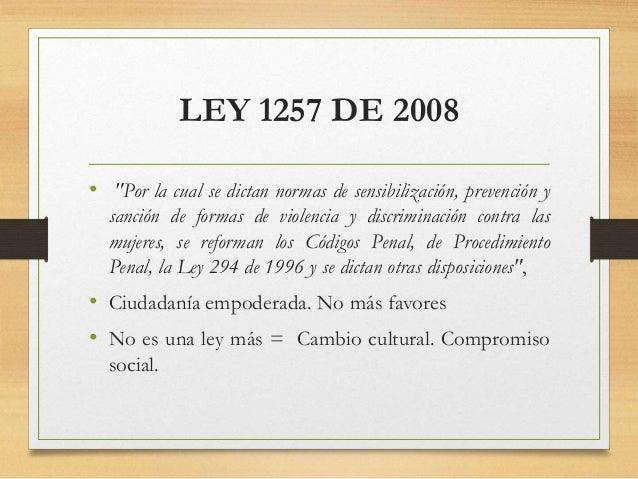 """LEY 1257 DE 2008 • """"Por la cual se dictan normas de sensibilización, prevención y sanción de formas de violencia y discrim..."""
