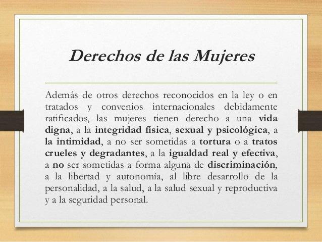 Derechos de las Mujeres Además de otros derechos reconocidos en la ley o en tratados y convenios internacionales debidamen...