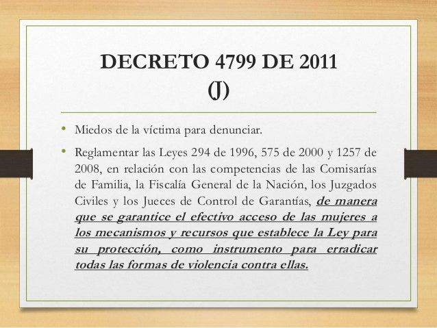 DECRETO 4799 DE 2011 (J) • Miedos de la víctima para denunciar. • Reglamentar las Leyes 294 de 1996, 575 de 2000 y 1257 de...