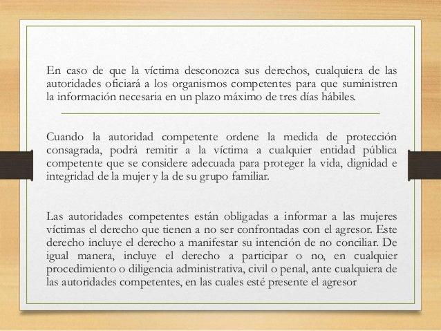 En caso de que la víctima desconozca sus derechos, cualquiera de las autoridades oficiará a los organismos competentes par...