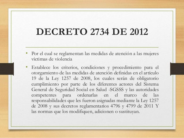 DECRETO 2734 DE 2012 • Por el cual se reglamentan las medidas de atención a las mujeres victimas de violencia • Establece ...