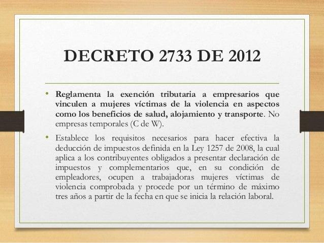 DECRETO 2733 DE 2012 • Reglamenta la exención tributaria a empresarios que vinculen a mujeres víctimas de la violencia en ...