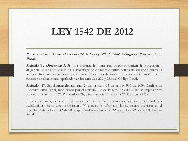 LEY 1542 DE 2012 Por la cual se reforma el artículo 74 de la Ley 906 de 2004, Código de Procedimiento Penal. Artículo 1°. ...