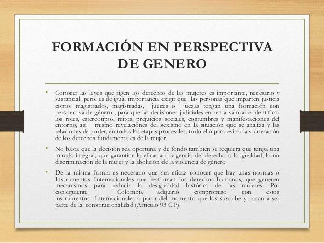 FORMACIÓN EN PERSPECTIVA DE GENERO • Conocer las leyes que rigen los derechos de las mujeres es importante, necesario y su...