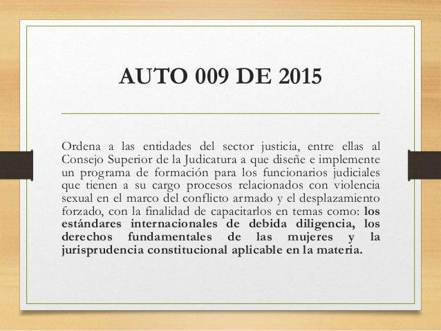 AUTO 009 DE 2015 Ordena a las entidades del sector justicia, entre ellas al Consejo Superior de la Judicatura a que diseñe...