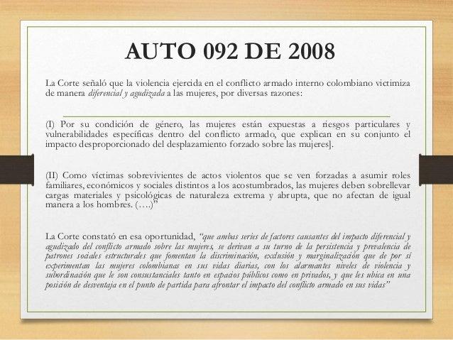 AUTO 092 DE 2008 La Corte señaló que la violencia ejercida en el conflicto armado interno colombiano victimiza de manera d...