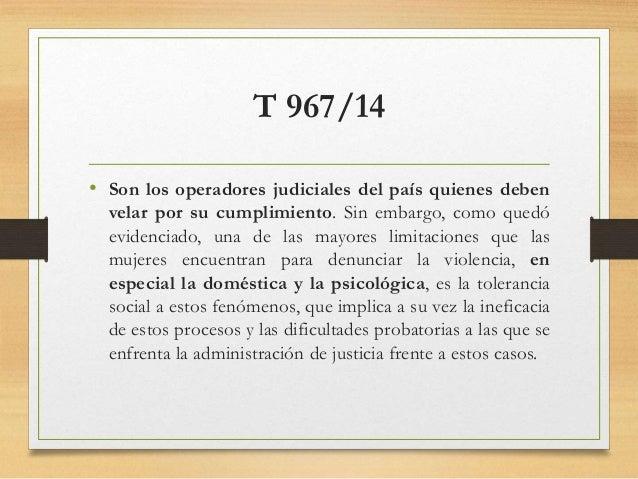 T 967/14 • Son los operadores judiciales del país quienes deben velar por su cumplimiento. Sin embargo, como quedó evidenc...