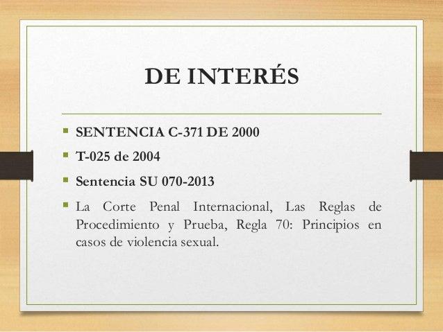 DE INTERÉS  SENTENCIA C-371 DE 2000  T-025 de 2004  Sentencia SU 070-2013  La Corte Penal Internacional, Las Reglas de...