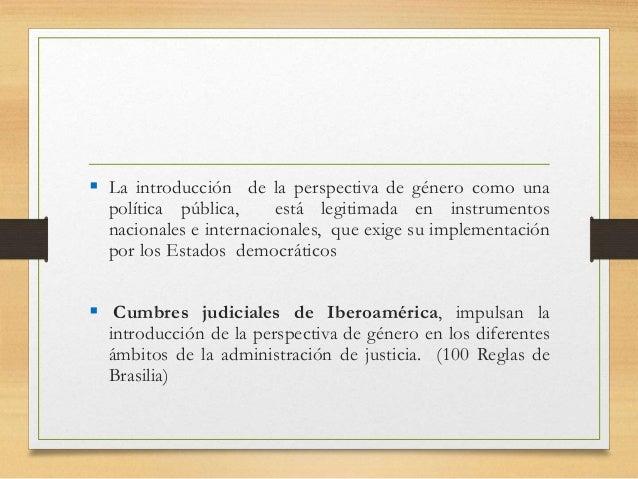  La introducción de la perspectiva de género como una política pública, está legitimada en instrumentos nacionales e inte...