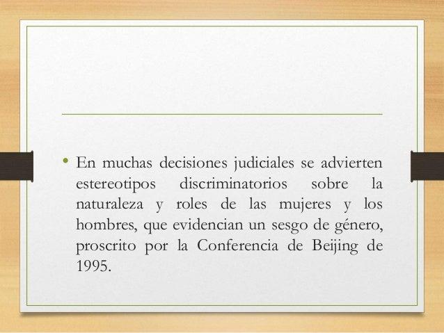 • En muchas decisiones judiciales se advierten estereotipos discriminatorios sobre la naturaleza y roles de las mujeres y ...