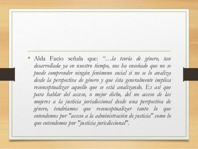 """• Alda Facio señala que: """"…la teoría de género, tan desarrollada ya en nuestro tiempo, nos ha enseñado que no se puede com..."""