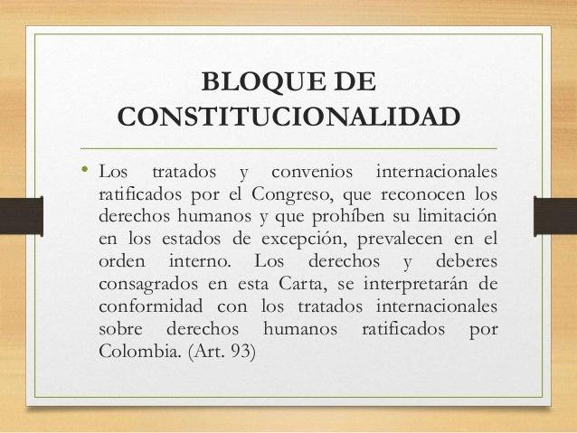 BLOQUE DE CONSTITUCIONALIDAD • Los tratados y convenios internacionales ratificados por el Congreso, que reconocen los der...