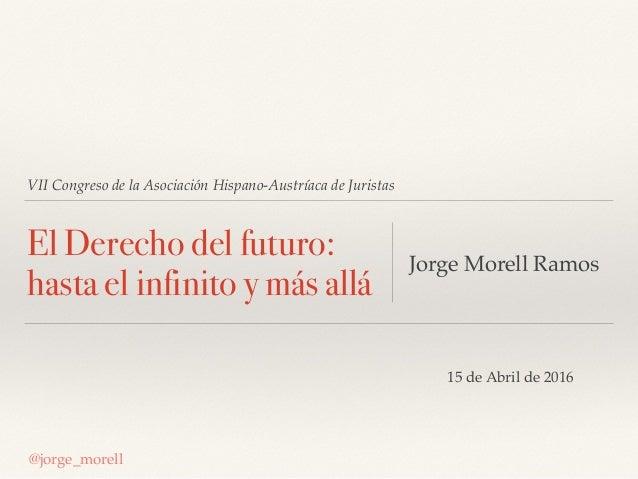 VII Congreso de la Asociación Hispano-Austríaca de Juristas El Derecho del futuro: hasta el infinito y más allá Jorge More...