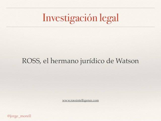 Investigación legal @jorge_morell ROSS, el hermano jurídico de Watson www.rossintelligence.com
