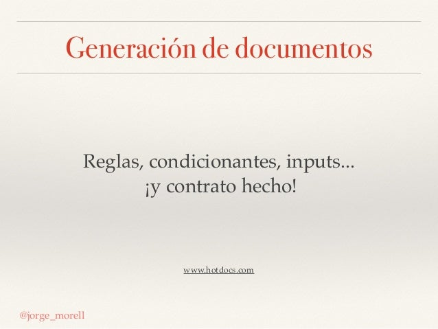 Generación de documentos @jorge_morell Reglas, condicionantes, inputs... ¡y contrato hecho! www.hotdocs.com