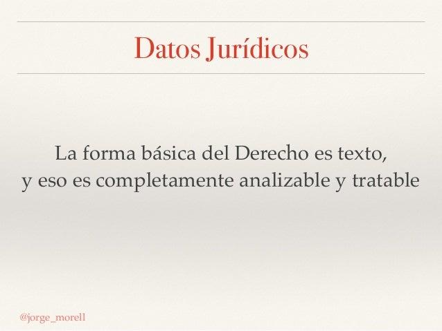 Datos Jurídicos La forma básica del Derecho es texto, y eso es completamente analizable y tratable @jorge_morell