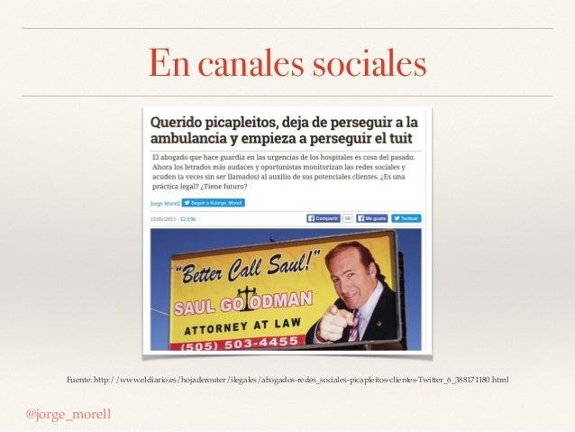 En canales sociales @jorge_morell Fuente: http://www.eldiario.es/hojaderouter/ilegales/abogados-redes_sociales-picapleitos...