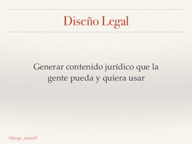 Diseño Legal Generar contenido jurídico que la gente pueda y quiera usar @jorge_morell