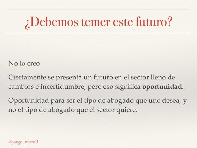 ¿Debemos temer este futuro? No lo creo. Ciertamente se presenta un futuro en el sector lleno de cambios e incertidumbre, p...